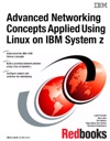 Advanced Networking Concepts Applied Using Linux On IBM System Z