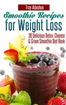 Smoothie Recipes For Weight Loss 30 Delicious Detox Cleanse And Green Smoothie Diet Book