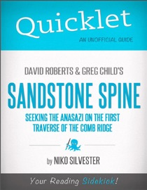 QUICKLET ON DAVID ROBERTS AND GREG CHILDS SANDSTONE SPINE: SEEKING THE ANASAZI ON THE FIRST TRAVERSE OF THE COMB RIDGE (CLIFFNOTES-LIKE BOOK SUMMARY AND ANALYSIS)