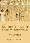 Ancient Egypt - Light Of The World Volume 1
