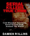 Serial Killers True Crime Cold Blooded Terrifying Serial Killers From Around The World