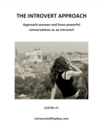 The Introvert Approach: Approach Women and Have Powerful Conversations as an Introvert