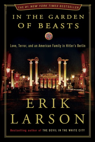In the Garden of Beasts - Erik Larson - Erik Larson
