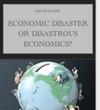 Economic Disaster Or Disastrous Economics