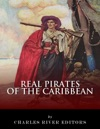 Real Pirates Of The Caribbean Blackbeard Sir Francis Drake Captain Morgan Black Bart Calico Jack Anne Bonny Mary Read And Henry Every