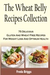 The Wheat Belly Recipes Collection 75 Delicious Gluten And Wheat Free Recipes For Weight Loss And Optimum Health