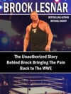 Brock Lesnar The Unauthorized Story Behind Brock Bringing The Pain Back To The WWE
