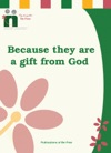 Because They Are The Gift Of God