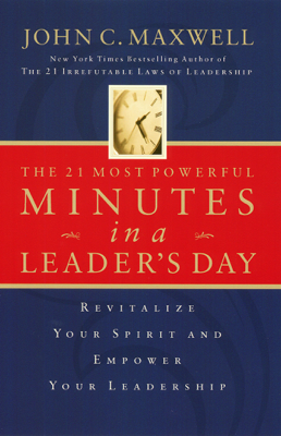 John C. Maxwell - The 21 Most Powerful Minutes in a Leader's Day book