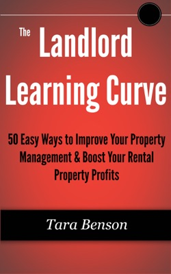 The Landlord Learning Curve: 50 Easy Ways to Improve Your Property Management & Boost Your Rental Property Profits