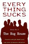 Everything Sucks 2 The Hog House
