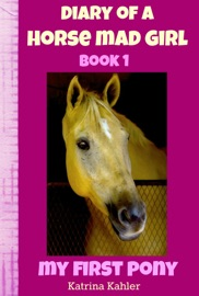 Diary Of A Horse Mad Girl My First Pony Book 1 A Perfect Horse Book For Girls Aged 9 To 12