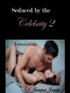 Seduced By The Celebrity 2 Irresistible