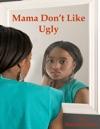 Mama Dont Like Ugly