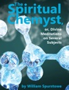 The Spiritual Chemyst Or Divine Meditations On Several Subjects