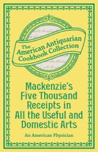 Mackenzie's Five Thousand Receipts In All The Useful And Domestic Arts
