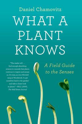 What a Plant Knows - Daniel Chamovitz book