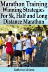 Marathon Training Winning Strategies Preparation And Nutrition For Running 5k Half Long Distance Marathons