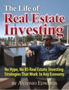 The Life Of Real Estate Investing No Hype No BS Real Estate Investing Strategies That Work In Any Economy