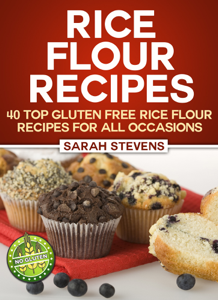 Rice Flour Recipes: 40 Gluten Free Rice Flour Recipes For All Occasions Book Review