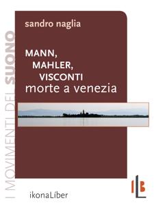 Mann, Mahler, Visconti: Morte a Venezia Copertina del libro