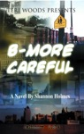 B-More Careful A Novel