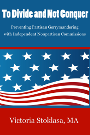 To Divide and Not Conquer: Preventing Partisan Gerrymandering with Independent Nonpartisan Commissions book