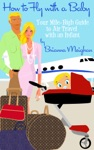 How To Fly With A Baby Your Mile-High Guide To Air Travel With An Infant