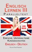Englisch Lernen III - Paralleltext - Einfache, unterhaltsame Geschichten (Englisch - Deutsch)
