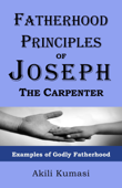 Fatherhood Principles of Joseph the Carpenter: Examples of Godly Fatherhood