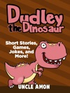 Dudley The Dinosaur Short Stories Games Jokes And More