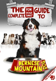 THE COMPLETE GUIDE TO BURNESE MOUNTAIN DOGS