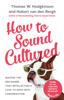 Hubert van den Bergh & Thomas W. Hodgkinson - How to Sound Cultured artwork