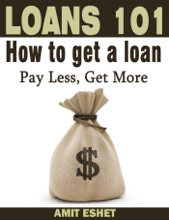 Loans 101: How to Get a Loan; Pay Less, Get More