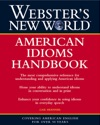 Websters New World American Idioms Handbook