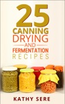 25 Canning Drying And  Fermentation Recipes