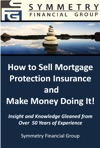 Symmetry Financial Group How To Sell Mortgage Protection Insurance And Make Money Doing It