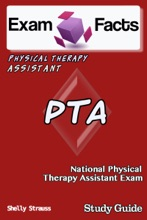 Exam Facts PTA Certified Physical Therapist Assistant Exam Study Guide