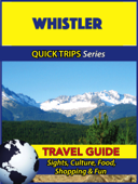 Whistler Travel Guide (Quick Trips Series)