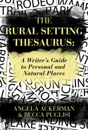 The Rural Setting Thesaurus: A Writer's Guide to Personal and Natural Places - Becca Puglisi & Angela Ackerman