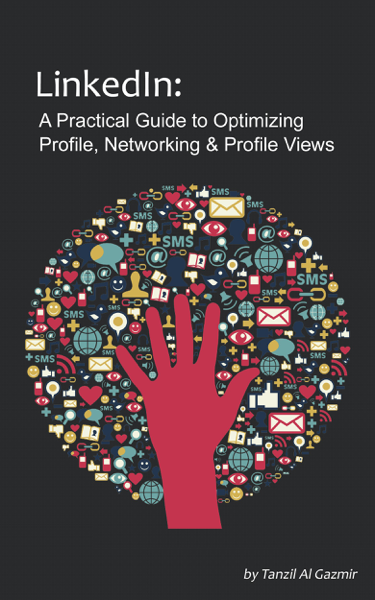 LinkedIn: A Practical Guide to Optimizing Profile, Networking & Profile Views
