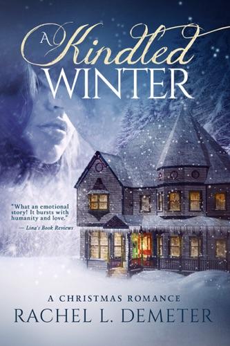 Rachel L. Demeter - A Kindled Winter: A Christmas Romance