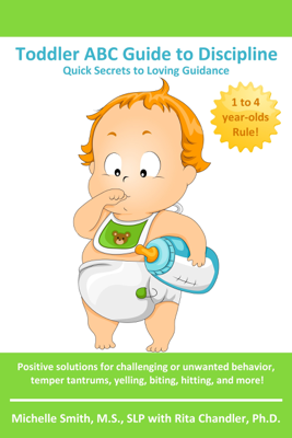 Toddler ABC Guide to Discipline: Quick Secrets to Loving Guidance - Michelle Smith book
