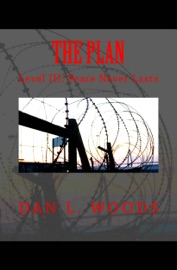 The Plan: Level III: Peace Never Lasts - Dan Woods