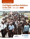 Access To History Civil Rights And Race Relations In The USA 1850-2009 For Edexcel