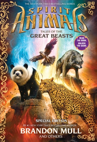 Brandon Mull, Nick Eliopulos, Billy Merrell, Gavin Brown & Emily Seife - Spirit Animals: Special Edition: Tales of the Great Beasts