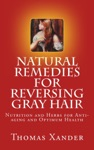 Natural Remedies For Reversing Gray Hair Nutrition And Herbs For Anti-aging And Optimum Health