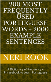 200 Most Frequently Used Portuguese Words + 2000 Example Sentences: A Dictionary of Frequency + Phrasebook to Learn Portuguese book
