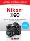 Nikon D90 - Le Mode Demploi Complet