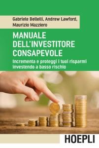Manuale dell'investitore consapevole da Gabriele Bellelli, Andrew Lawford & Maurizio Mazziero
